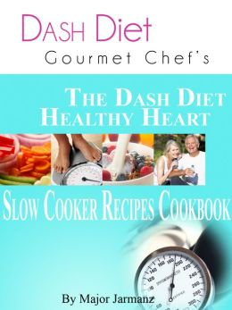 DASH Diet Gourmet Chef The DASH Diet Healthy Heart Slow Cooker Recipes Cookbook