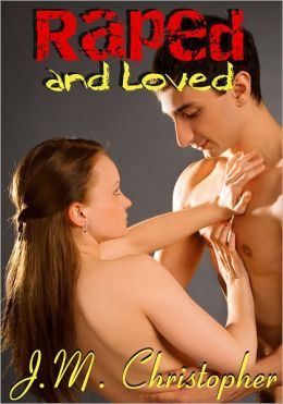 Raped and Loved (Erotica)