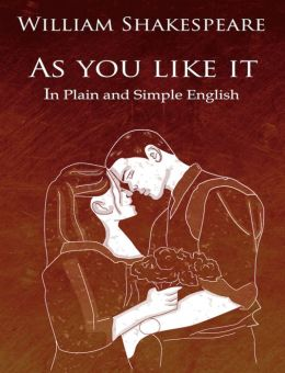 As You Like It in Plain and Simple English (A Modern Translation and the Original Version)