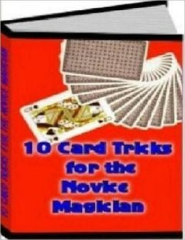 Perfect for Beginners - 10 Card Tricks for the Novice Magician