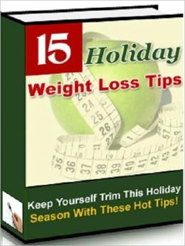 Be Healthy And Fit - 15 Holiday Weight Loss Hot Tips For A Trimmer You