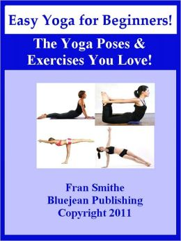 Easy Yoga for Beginners! The Yoga Poses and Exercises You Love!