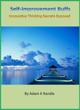 The Self Improvement Buffs Series 3: Innovative Thinking Secrets Exposed