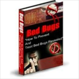 Bed Bugs -- How To Prevent And Treat This Threat