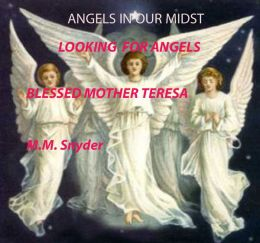 Angels in Our Midst Looking for Angels Blessed Mother Teresa