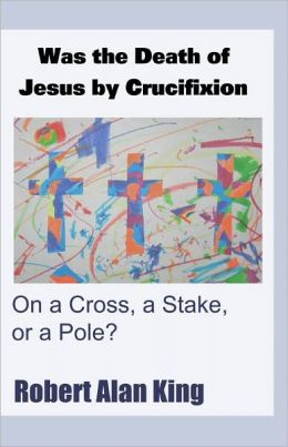 Was the Death of Jesus by Crucifixion on a Cross, a Stake, or a Pole?