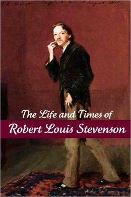 The Life and Times of Robert Louis Stevenson