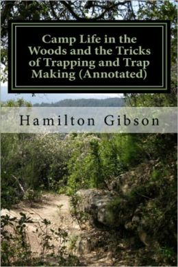 CAMP LIFE IN THE WOODS AND THE TRICKS OF TRAPPING AND TRAP MAKING (ANNOTATED)