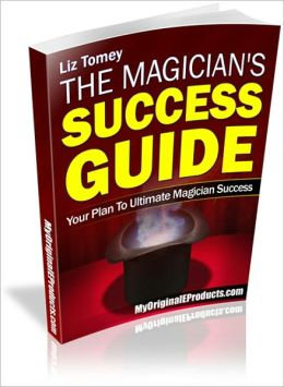 The Magician's Success Guide - How to Become a Successful Magician For Fun And Profit!