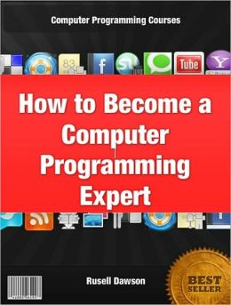 How toBecome a Computer Programming Expert: An Introduction to Computer Science and a Basic Computer Programming Classes