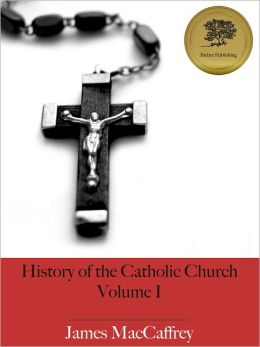 History of the Catholic Church - Volume I - Enhanced (Illustrated)