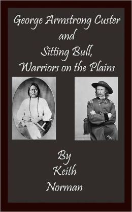 George Armstrong Custer and Sitting Bull, Warriors on the Plains