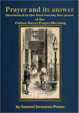 Prayer and its answer : illustrated in the first twenty five years of the Fulton Street Prayer Meeting