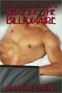 Dangerous Relations: Seducing The Billionaire