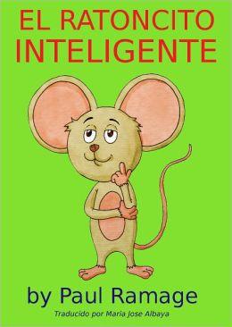El Ratoncito Inteligente (libro con ilustraciones): Clever Little Mouse - Spanish Edition