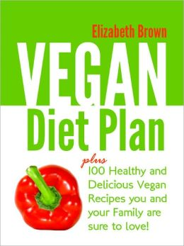 Vegan Diet Plan+100 Healthy And Delicious Vegan Recipes You're Sure To Love!