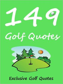 149 Quotes Golf Quotes : 149 Golf Quotes