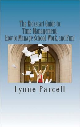 The Kickstart Guide to Time Management: How to Manage School, Work, and Fun!