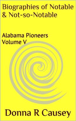 Biographies of Notable and Not-so-Notable Alabama Pioneers Vol. V