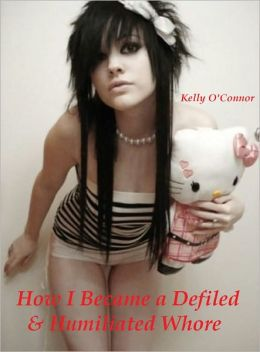 How I Became a Defled and Humiliated Whore