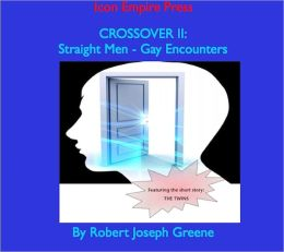CROSSOVER II: Straight Men - Gay Encounters