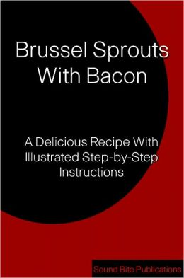 Brussels Sprouts With Bacon: A Delicious Recipe With Illustrated Step-by-Step Instructions