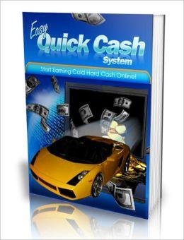 Easy Quick Cash System - Start Earning Cold Hard Cash Online!
