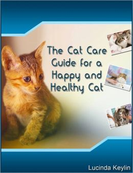 Cats 101: The Cat Care Guide for a Happy and Healthy Cat