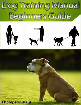 Dog Training Manual Beginners Guide