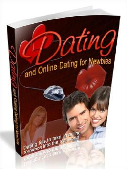 Online Dating For Newbies - Dating tips, to take an Online Romance into the Real World (Newest Edition)