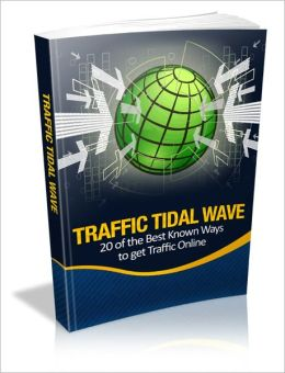 Traffic Tidal Wave - 20 Of The Best Known Ways To Get Traffic Online