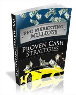 PPC (Pay Per Click) Marketing Millions - Proven Cash Strategies