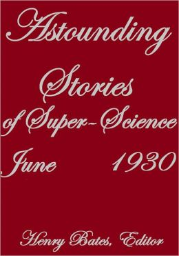 ASTOUNDING STORIES OF SUPER-SCIENCE JUNE 1930