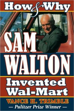 How & Why Sam Walton Invented Wal-Mart