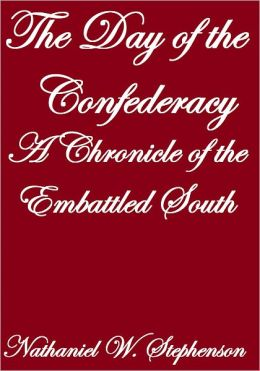 THE DAY OF THE CONFEDERACY, A CHRONICLE OF THE EMBATTLED SOUTH
