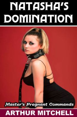 Natasha's Domination: Master's Pregnant Commands (Breeding Erotica)