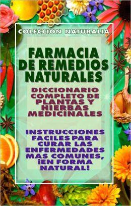 FARMACIA DE REMEDIOS NATURALES: INSTRUCCIONES FACILES PARA CURAR LAS ENFERMEDADEES MAS COMUNES... ¡EN FORMA NATURAL!