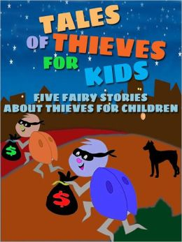 Tales of Thieves for Kids: Five Fairy Stories About Thieves for Children
