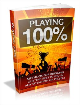 Effective Speaking & Presenting - Playing 100% - Methods For Bringing Out The Best In You In Any Situation Or Project