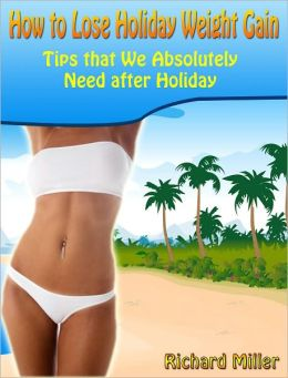 How to Lose Holiday Weight Gain: Tips that We Absolutely Need after Holiday