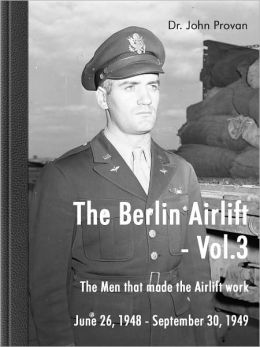 The Berlin Airlift- Vol. 3 The Men that made the Airlift work