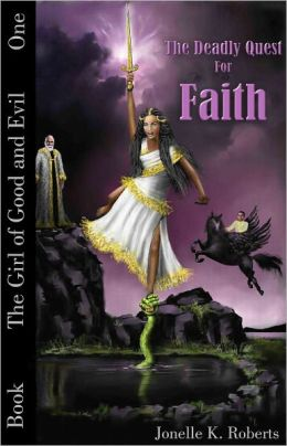 The Deadly Quest for Faith (The Girl of Good and Evil, Book One)