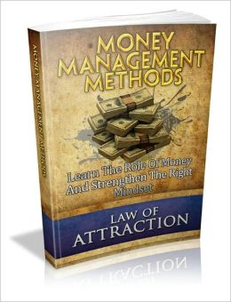 Money Management Methods: Discover the Role of Money and Attract the Right Mindset