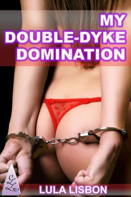 My Double-Dyke Domination [Lesbian BDSM Femdom Strapon Threesome Erotica]