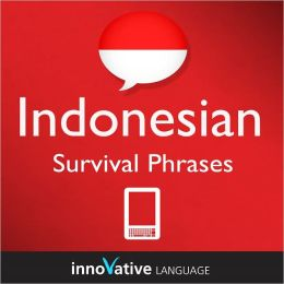 Learn Indonesian - Survival Phrases: (Enhanced Version) with Audio