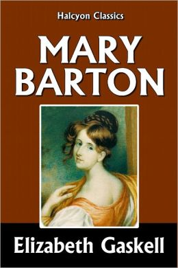 Mary Barton, A Tale of Manchester Life by Elizabeth Gaskell