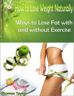 How to Lose Weight Naturally: Ways to Lose Fat with and without Exercise