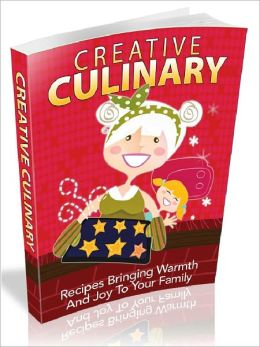 Creative Culinary - Recipes Bringing Warmth And Joy To Your Family (Newest Edition)