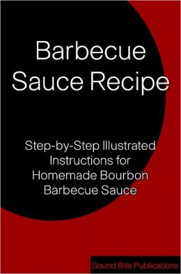 Barbecue Sauce Recipe: Step-by-Step Illustrated Instructions for Homemade Bourbon Barbecue Sauce