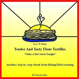 Tender And Tasty Flour Tortillas